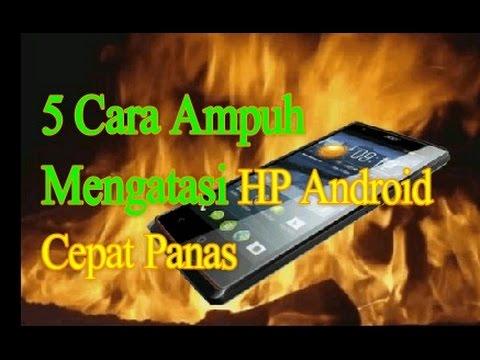 5 Cara Ampuh Mengatasi HP Android Cepat Panas