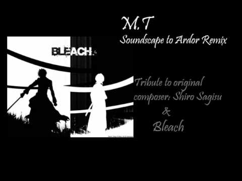 Bleach OST - Soundscape to Ardor (M.T Remix)