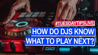 How Do DJs Know What To Play Next? #TuesdayTipsLive