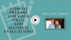 How To Prepare For A Drug And Alcohol Evaluation