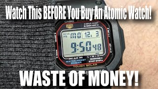 Watch This BEFORE You Buy An Atomic Watch!  WASTE OF MONEY!