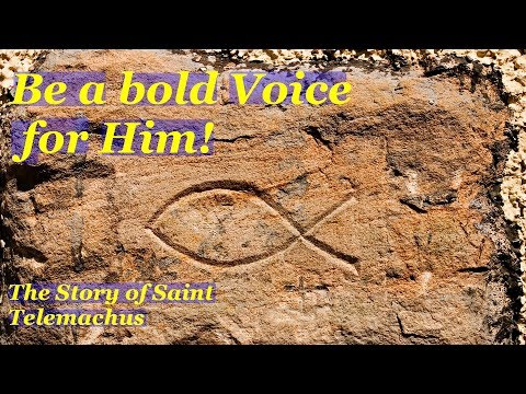 Be a bold voice, for Him! - The Story of Saint Telemachus