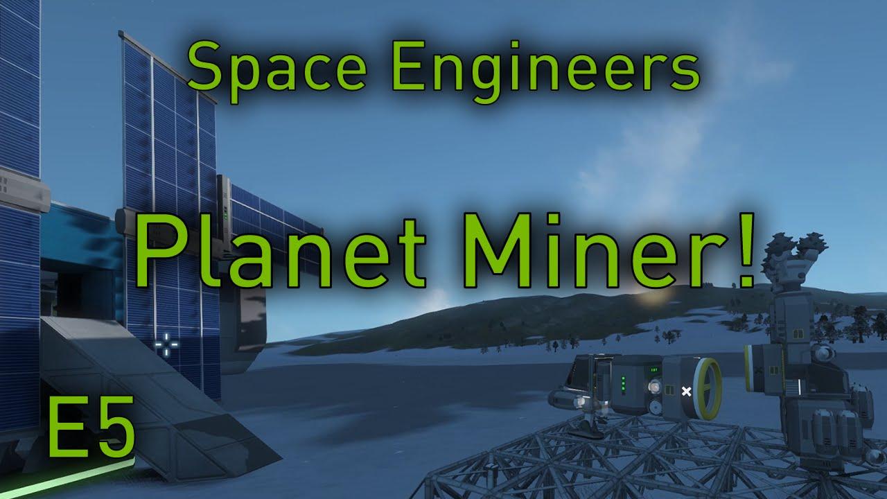 Space Engineers Planets Ep5 Atmospheric Mining Ship Space Engineers Planets Gameplay Youtube