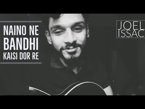 Naino Ne Bandhi Kaisi Dor Re - Gold - Cover By Joel Issac