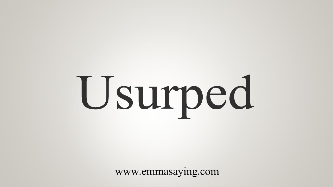 How To Say Usurped