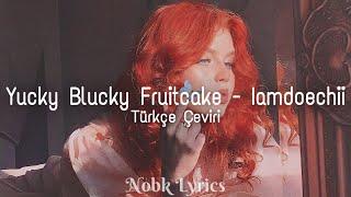 Yucky Blucky Fruitcake - Iamdoechii ( Türkçe Çeviri )