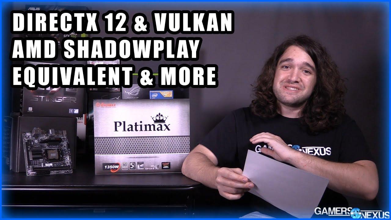 Ask GN 5: DirectX 12 & Vulkan, AMD ShadowPlay Equivalent, & More