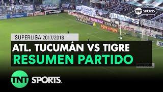 Resumen de Atl. Tucumán vs Tigre   Fecha 17 - Superliga Argentina 2017/2018