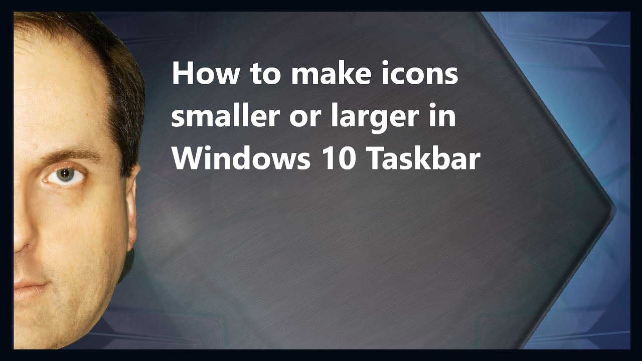 How to make icons smaller or larger in Windows 10 Taskbar