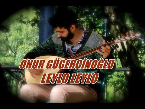 Onur Gügercinoğlu - Leylo Leylo