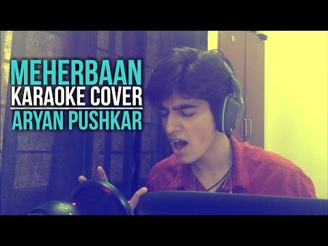 Meherbaan | Aryan Pushkar | Karaoke Cover | Ash King | Shilpa Rao | Vishal-Shekhar