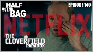 Half in the Bag Episode 140: The Cloverfield Paradox and the Netflix Conundrum (SPOILERS)