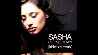 SASHA - CUT ME DOWN (KID VIBES REMIX)