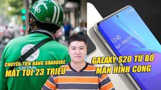 """S News t3/T1: Chuyển 23 triệu bằng xe ôm GrabBike bị tài xế """"bùng"""", Galaxy S20 bỏ màn hình cong"""