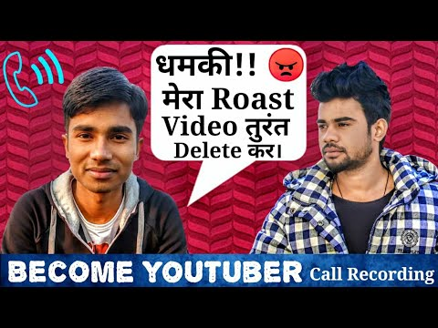 Become youtuber ne di धमकी | with Call recording | बोला मेरा Roast Video Delete करो