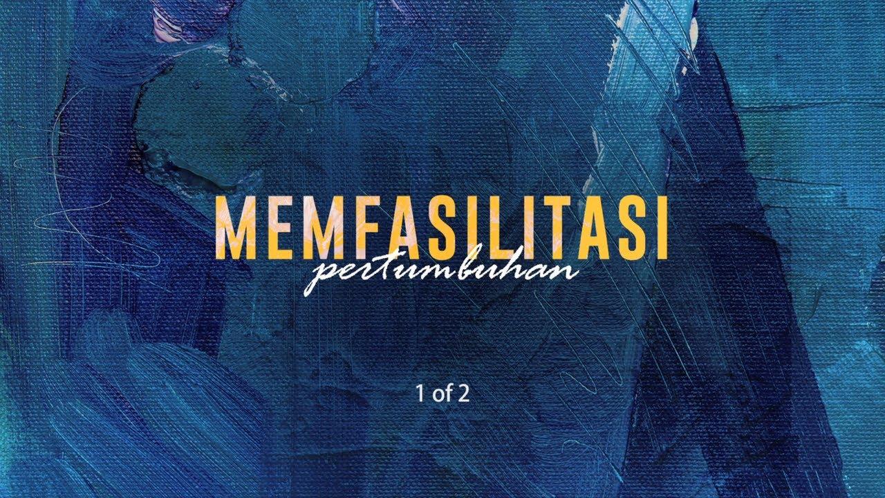 Memfasilitasi Pertumbuhan (1 of 2) (Official Khotbah Philip Mantofa)
