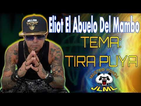 Eliot El Abuelo Del Mambo - Tira Puya (Tema Nuevo 2019)