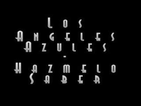 Los Angeles Azules - Hazmelo Saber