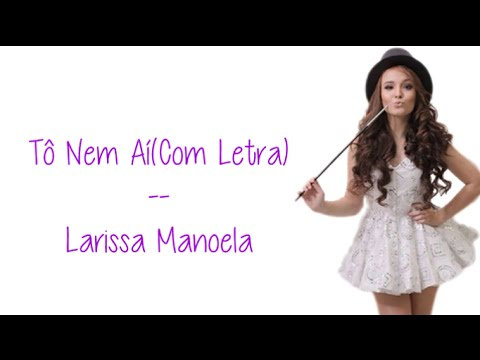 ecd9890fa9401 Tô Nem Aí (Letra) - Larissa Manoela - YouTube