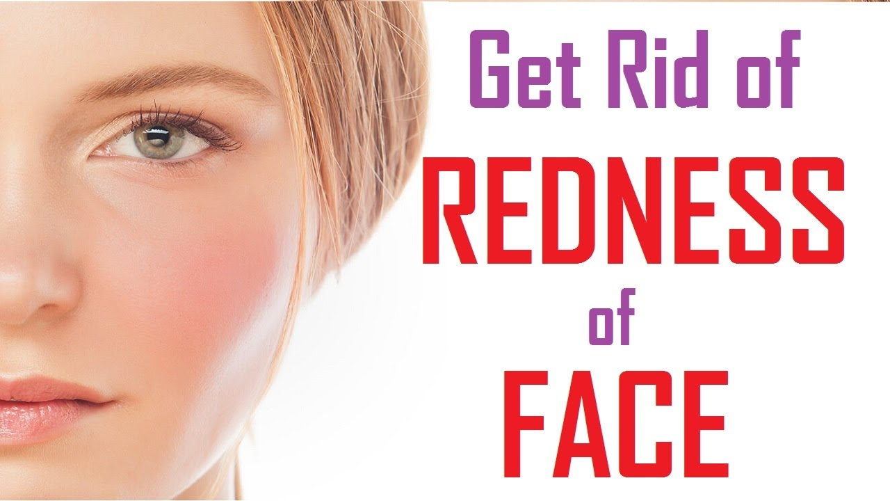 How To Get Of Redness On Face