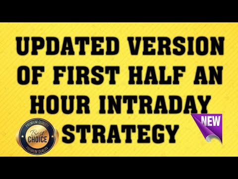 UPDATED VERSION OF FIRST HALF AN HOUR INTRADAY STRATEGY