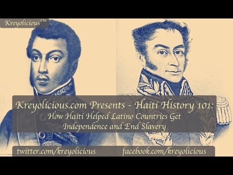 Haiti History 101: How Haiti Helped Some Latino Countries Gain Independence and End Slavery