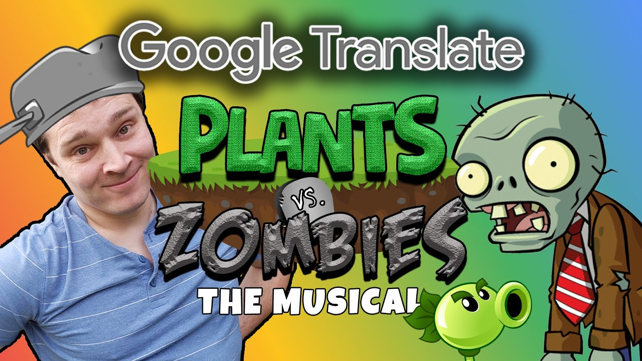 Google Translates PLANTS VS. ZOMBIES: THE MUSICAL