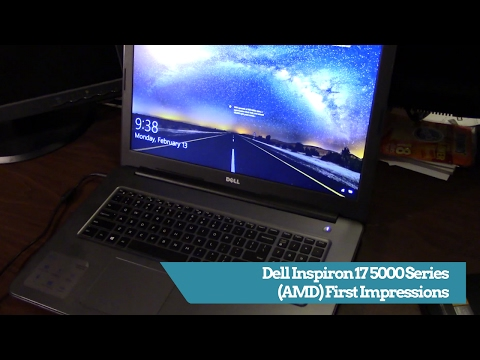 Dell Inspiron 17 5000 Series AMD FX-9800P Laptop First Impressions