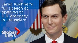 Jared Kushner's FULL speech at opening of U.S. embassy in Jerusalem