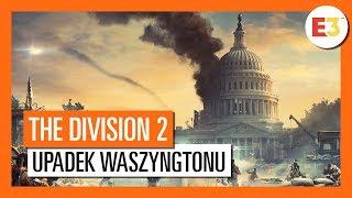 THE DIVISION 2: UPADEK WASZYNGTONU E3 2018