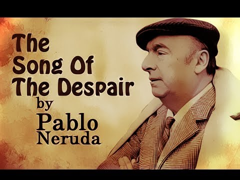 The Song Of The Despair  Pablo Neruda  Poetry Reading