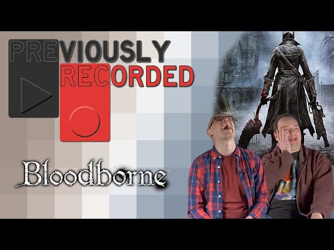 Previously Recorded - Bloodborne
