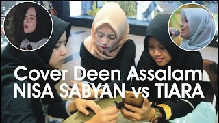 Deen Assalam Cover NISSA SABYAN VS TIARA, Kamu SUKA MANA