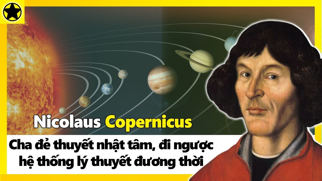 Nicolaus Copernicus - Cha Đẻ Thuyết Nhật Tâm, Đi Ngược Hệ Thống Lý Thuyết Đương Thời