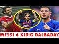 Messi Oo Kala Dooranaya Salah & Hazard & 4 Xidig Uuka Dalbaday Maamulka Barcelona