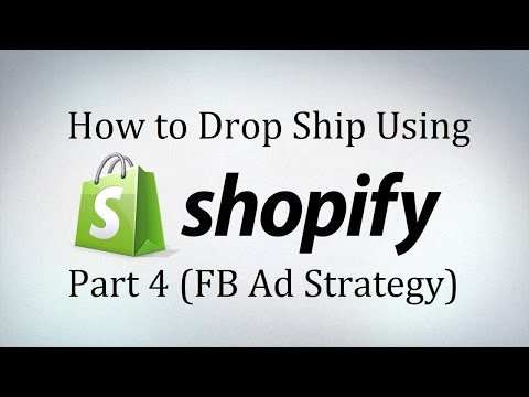 Shopify Drop Shipping Tutorial - Part 4 - FB Ad Strategy