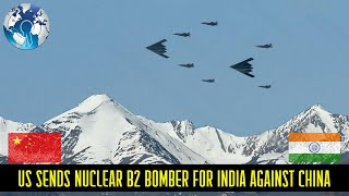 US sends Nuclear Bomber for India against China and India buys 106 Jets