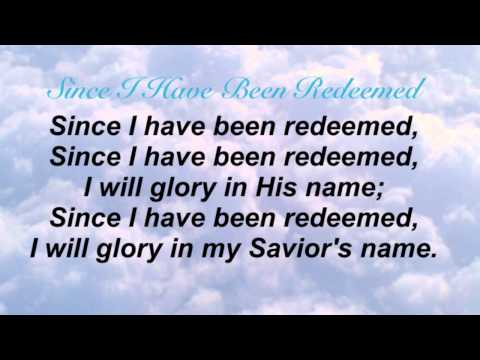 Since I Have Been Redeemed (Baptist Hymnal #543)