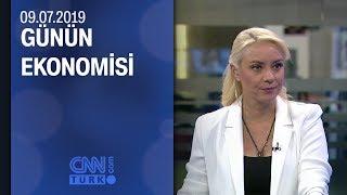Günün Ekonomisi 09 07 2019 Salı