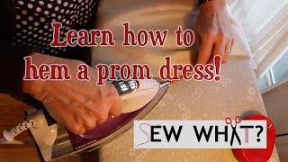 How to Hem a Prom Dress | Sew What?