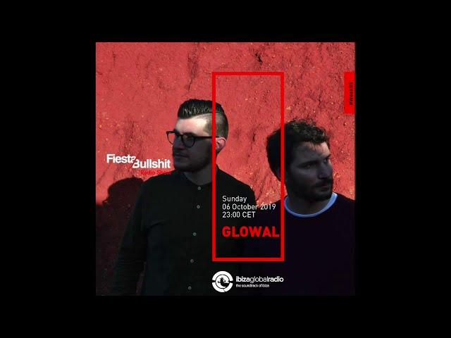 GLOWAL @ Fiesta&Bullshit Radioshow - Ibiza Global Radio 06.10.2019
