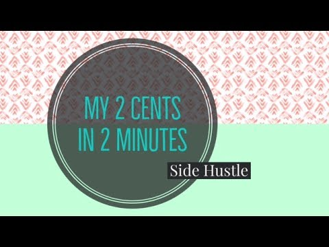 My 2 Cents In 2 Minutes Side Hustle