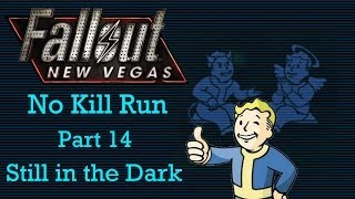 Fallout New Vegas: No Kill Run - Part 14 - Still In The Dark