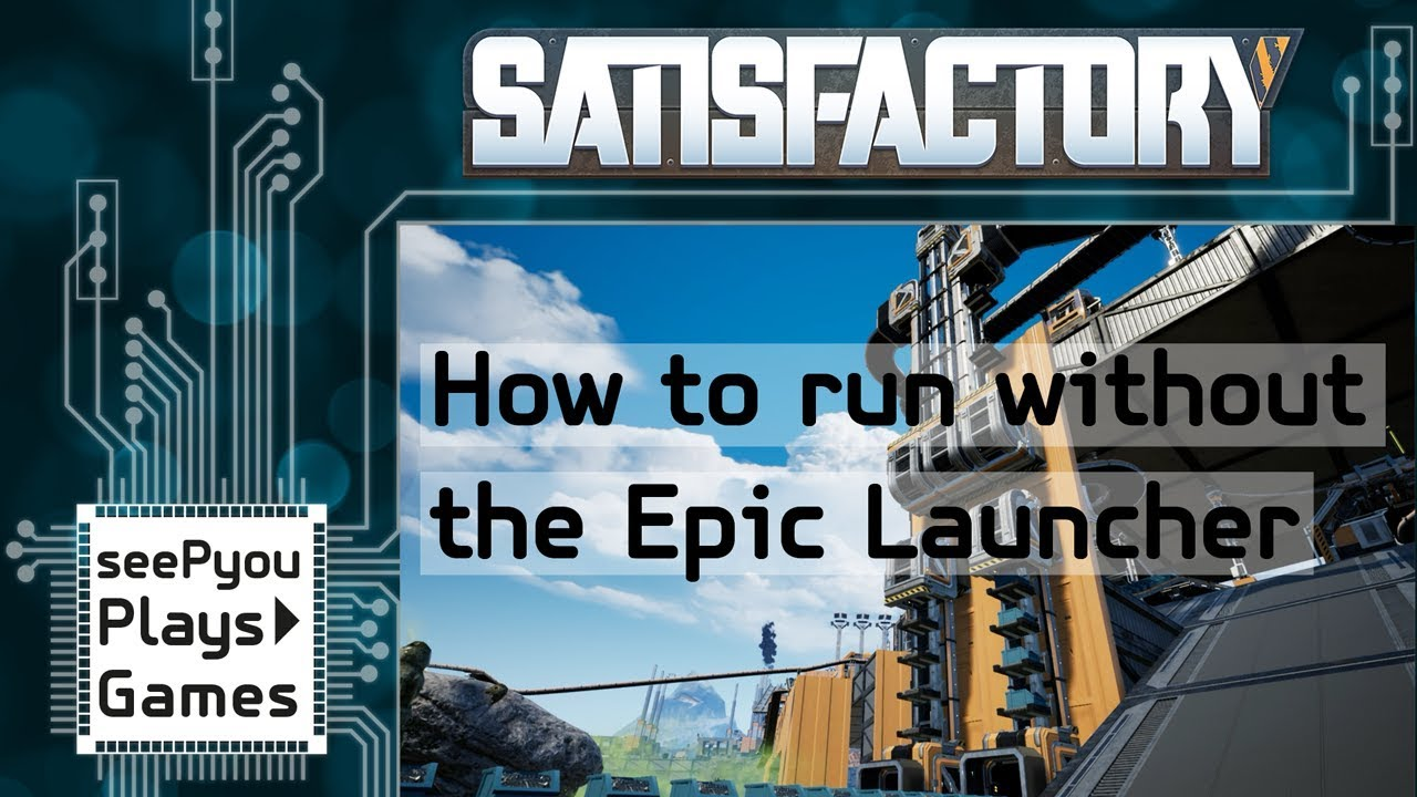 How to play Satisfactory without the Epic Launcher - YouTube