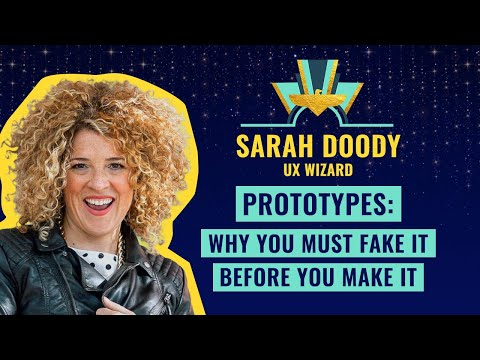 """Prototypes: Why You Must Fake It Before You Make It"" by Sarah Doody, UX Wizard ✨"