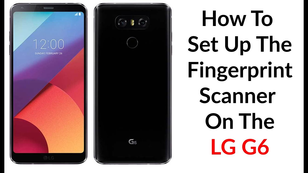 How To Set Up The Fingerprint Scanner On The LG G6 - YouTube Tech Guy