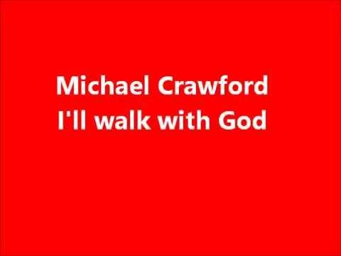 Michael Crawford I'll Walk With God Lyrics