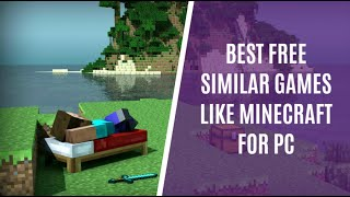 Top 7 Similar Pc Games Like Minecraft That Are Free To Play