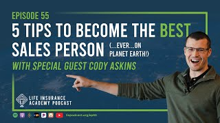 5 Tips to Become the Best Sales Person with Cody Askins (Ep.55)