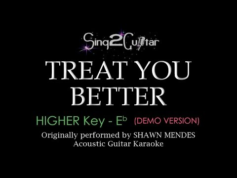 Treat You Better (Higher Acoustic Guitar karaoke demo) Shawn Mendes
